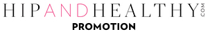 HIP AND HEALTHY PROMO