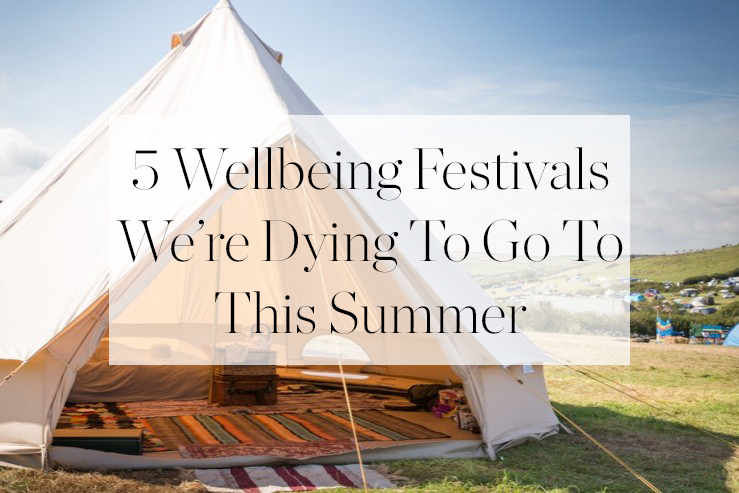 5 Wellbeing Festivals We're Dying To Go To This Summer